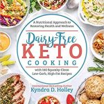 Dairy-Free Keto Cooking by Kyndra Holley